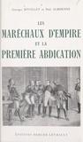 Paul-Louis Albertini et Georges Rivollet - Les maréchaux d'Empire et la première abdication, avril 1814 - Avec 50 illustrations.