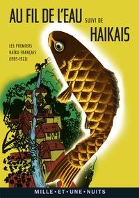 Paul-Louis Couchoud et André Faure - Au fil de l'eau suivi de Haikais - Les premiers haïku français (1905-1922).
