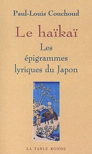 Paul-Louis Couchoud - Le haïkaï, les épigrammes lyriques du Japon.