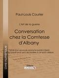 Paul-Louis Courier et  Ligaran - Conversation chez la Comtesse d'Albany (L'Art de la guerre) - Suivie d'un opuscule anonyme publié à Berlin et qui paraît avoir servi de modèle à cet écrit célèbre.