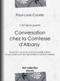 Paul-Louis Courier et Louis Lacour - Conversation chez la Comtesse d'Albany (L'Art de la guerre) - Suivie d'un opuscule anonyme publié à Berlin et qui paraît avoir servi de modèle à cet écrit célèbre.