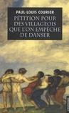 Paul-Louis Courier - Pétition pour des villageois que l'on empêche de danser - Suivie de deux autres écrits impies et d'un essai sur la vie et les écrits de Paul-Louis Courier.