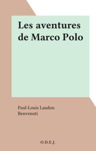 Paul-Louis Landon et  Benvenuti - Les aventures de Marco Polo.