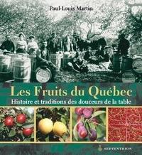 Paul-Louis Martin - Fruits du Québec (Les) - Histoire et traditions des douceurs de la table.