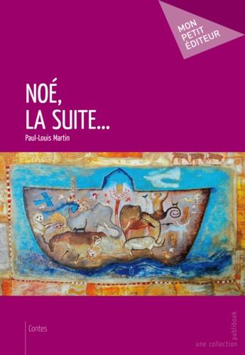 Paul-Louis Martin - Noé, la suite....
