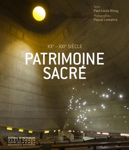 Paul-Louis Rinuy et Pascal Lemaître - Patrimoine sacré XXe-XXIe siècle - Les lieux de culte en France depuis 1905.