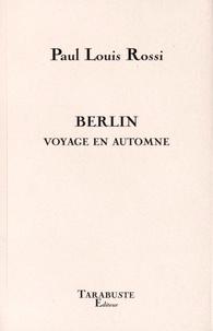 Paul-Louis Rossi - Berlin - Voyage en automne.