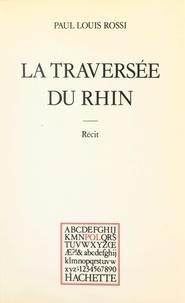 Paul louis Rossi et Paul Otchakovsky-Laurens - La traversée du Rhin.