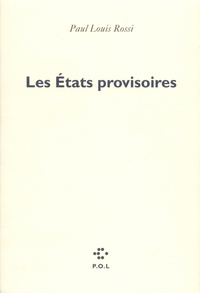 Paul-Louis Rossi - Les États provisoires - Poèmes.