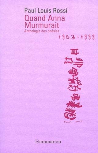 QUAND ANNA MURMURAIT. Anthologie des poésies 1953-1999