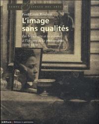 Paul-Louis Roubert - L'image sans qualités - Les beaux-arts et la critique à l'épreuve de la photographie : 1839-1859.