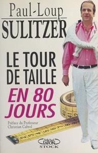 Paul-Loup Sulitzer et Pascal Vandeputte - Le tour de taille en 80 jours.