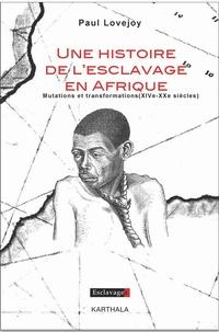 Une histoire de lesclavage en Afrique - Mutations et transformations (XIVe-XXe siècle).pdf