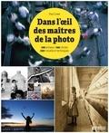 Paul Lowe - Dans l'oeil des maîtres de la photo - 100 artistes, 100 clichés, 250 conseils et techniques.