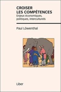 Paul Löwenthal - Croiser les compétences - Enjeux économiques, politiques, interculturels.