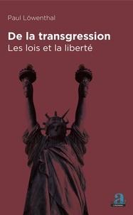 Paul Löwenthal - De la transgression - Les lois et la liberté.