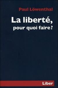 Paul Löwenthal - La liberté, pour quoi faire ?.