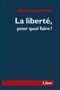 Paul Löwenthal - La Liberté, pour quoi faire?.