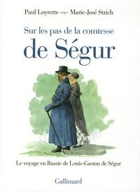 Paul Loyrette et Marie-José Strich - Sur les pas de la Comtesse de Ségur - Le voyage en Russie de Louis-Gaston de Ségur.