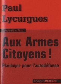Paul Lycurgues - Aux armes citoyens ! - Plaidoyer pour l'auto-défense.