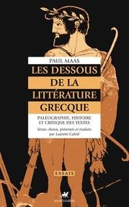 Paul Maas - Les dessous de la littérature grecque - Paléographie, histoire et critique des textes grecs.