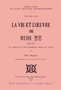 Paul Magnin - La vie et l'oeuvre de Huisi (515-577) - Les origines de la secte bouddhique chinoise du Tiantai.