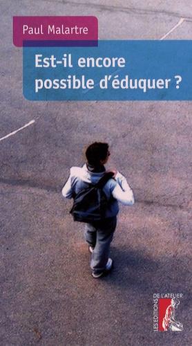 Paul Malartre - Est-il encore possible d'éduquer ?.
