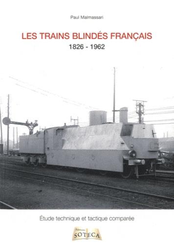 Paul Malmassari - Les trains blindés français - De la révolution industrielle à la décolonisation 1826-1962.