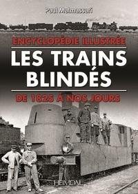 Paul Malmassari - Les trains blindés - Encyclopédie illustrée, de 1825 à nos jours.