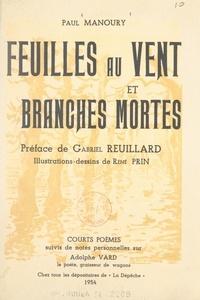 Paul Manoury et René Prin - Feuilles au vent et branches mortes - Suivis de notes personnelles sur Adolphe Vard, le poète, graisseur de wagons.