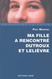Paul Marchal - Ma fille a rencontré Dutroux et Lelièvre.