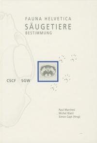 Paul Marchesi et Michel Blant - Fauna Helvetica - Tome 22, Säugetiere der Schweiz, Bestimmungsschlüssel.