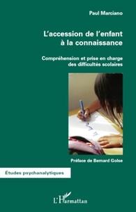 Paul Marciano - L'accession de l'enfant à la connaissance - Compréhension et prise en charge des difficultés scolaires.