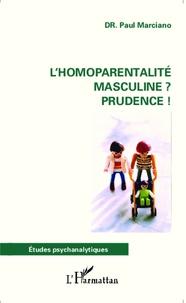 Paul Marciano - L'homoparentalité masculine ? Prudence !.