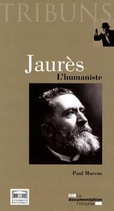 Paul Marcus - Jaurès - L'humaniste.