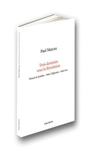 Paul Marcus - Trois destinées sous la Révolution - Hérault de Séchelles, Fabre d'Eglantine, Saint-Just.