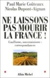 Paul-Marie Coûteaux et Nicolas Dupont-Aignan - Ne laissons pas mourir la France ! - Gaullisme, souverainisme : correspondances.
