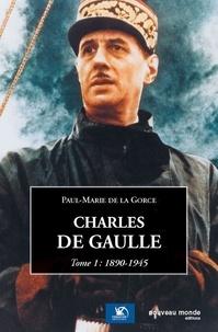 Paul-Marie de La Gorce - Charles de Gaulle - Tome 1, 1890-1945.