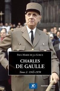 Paul-Marie de La Gorce - Charles de Gaulle - Tome 2, 1945-1970.