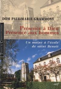 Paul-Marie Grammont - Présence à Dieu, présence aux hommes - Un moine à l'école de saint Benoît.