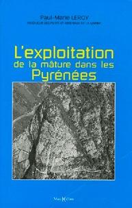 Paul-Marie Leroy - Mémoire sur les travaux qui ont rapport à l'exploitation de la mâture dans les Pyrénées - Texte suivi par sa réfutation par un ancien commis dans cette partie.
