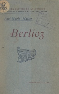 Paul-Marie Masson et Jean Chantavoine - Berlioz.
