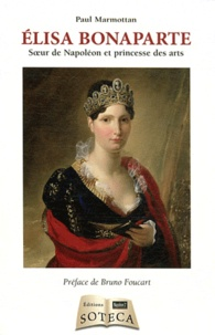 Paul Marmottan - Elisa Bonaparte - Soeur de Napoléon et princesse des arts.