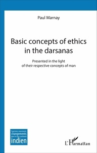 Paul Marnay - Basic concepts of ethics in the darsanas - Presented in the light of their respective concepts of man.