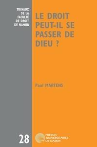 Paul Martens - Le droit peut-il se passer de Dieu ? Six leçons sur le désenchantement du droit.