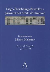 Paul Martens et Marc Bossuyt - Liège, Strasbourg, Bruxelles : parcours des droits de l'homme - Liber amicorum Michel Melchior.