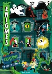 Paul Martin et Camille Roy - Enigmes à tous les étages - Tome 5, Frissons.