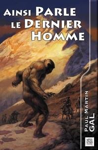 Paul martin Gal et Daniel Balage - Ainsi parle le dernier homme - Et autres aventures d'Irvin Murray.