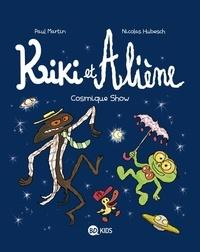 Paul Martin et Nicolas Hubesch - Kiki et Aliène Tome 6 : Cosmique Show.