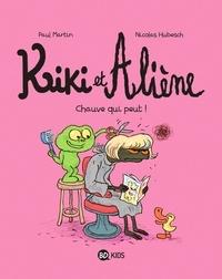 Paul Martin et Nicolas Hubesch - Kiki et Aliène Tome 7 : Chauve qui peut !.